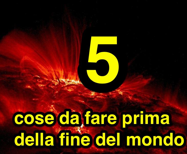 5 cosa da fare prima della fine del mondo