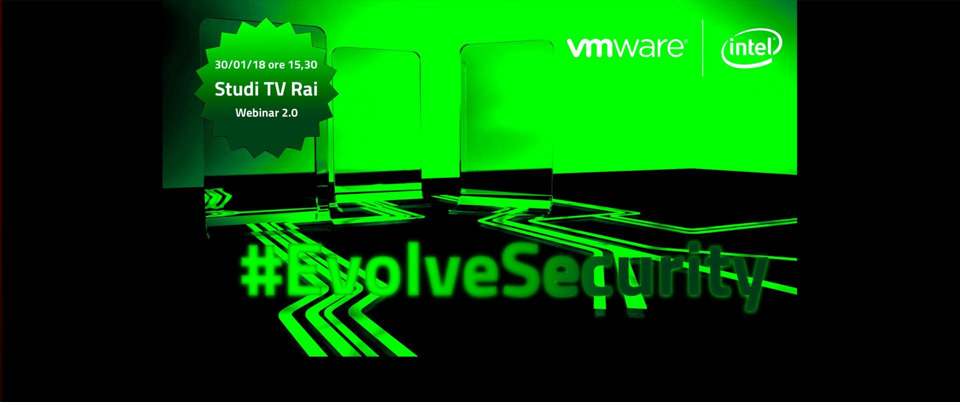 EvolveSecurity: il Webinar 2.0 sulla Cybersecurity di VMware e Intel