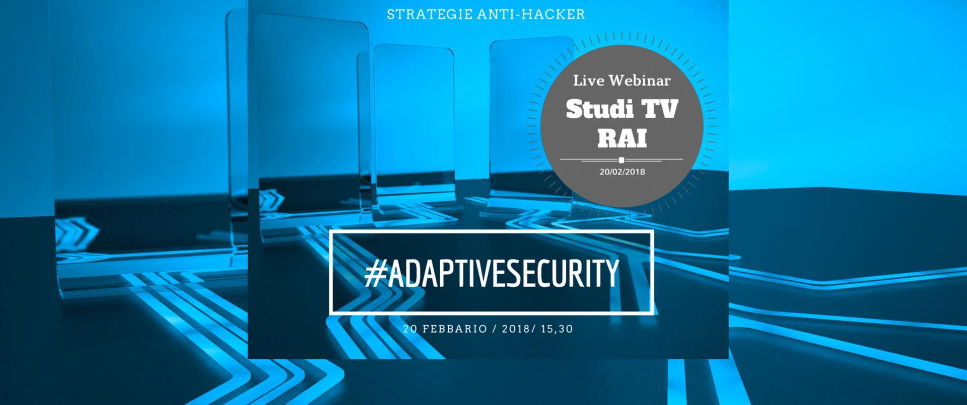 #AdaptiveSecurity: iscriviti al Webinar 2.0 sulla sicurezza intelligente
